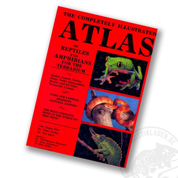 The Completely Illustrated Atlas of Reptiles and Amphibians for the Terrarium